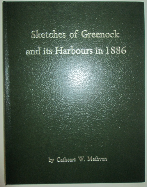 Sketches of Greenock and its Harbours in 1886. Cathcart W. Methven, Artist.