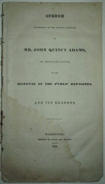 Speech [suppressed by the previous question] of Mr. John Quincy Adams, of Massachusetts, on the Removal of the Public Deposites, and its Reasons. John Quincy Adams.