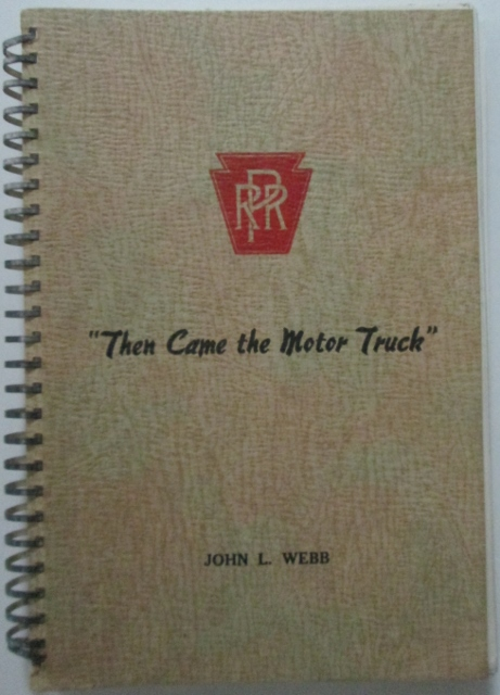 Then Came the Motor Truck. The story of trucking on the Pennsylvania Railroad. John L. Webb.