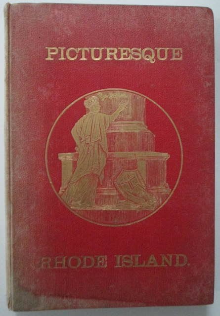 Picturesque Rhode Island. Pen and Pencil Sketches of the scenery and history of its cities, towns and hamlets, and of men who have made them Famous. Wilfred H. Munro.