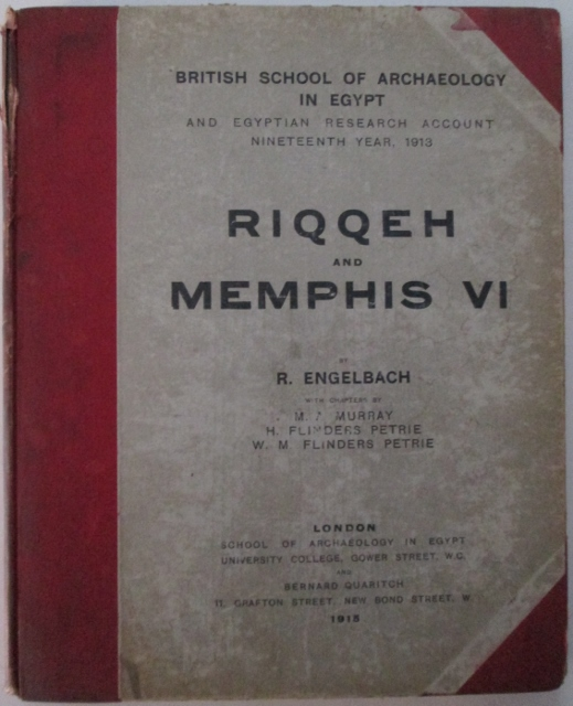 Riqqeh and Memphis VI. British School of Archaeology in Egypt and Egyptian Research Account. Nineteenth Year, 1913. R. Englebach, H. Flinders Petrie, W. M. Flinders Petrie.