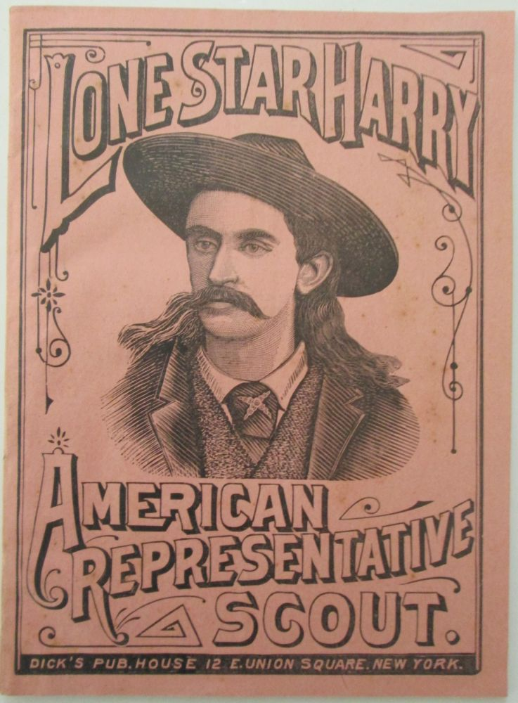 Lone Star Harry. American Representative Scout (Cover Title). Life of Lone Star Harry, American Representative Scout, known as the Revolver King. given.