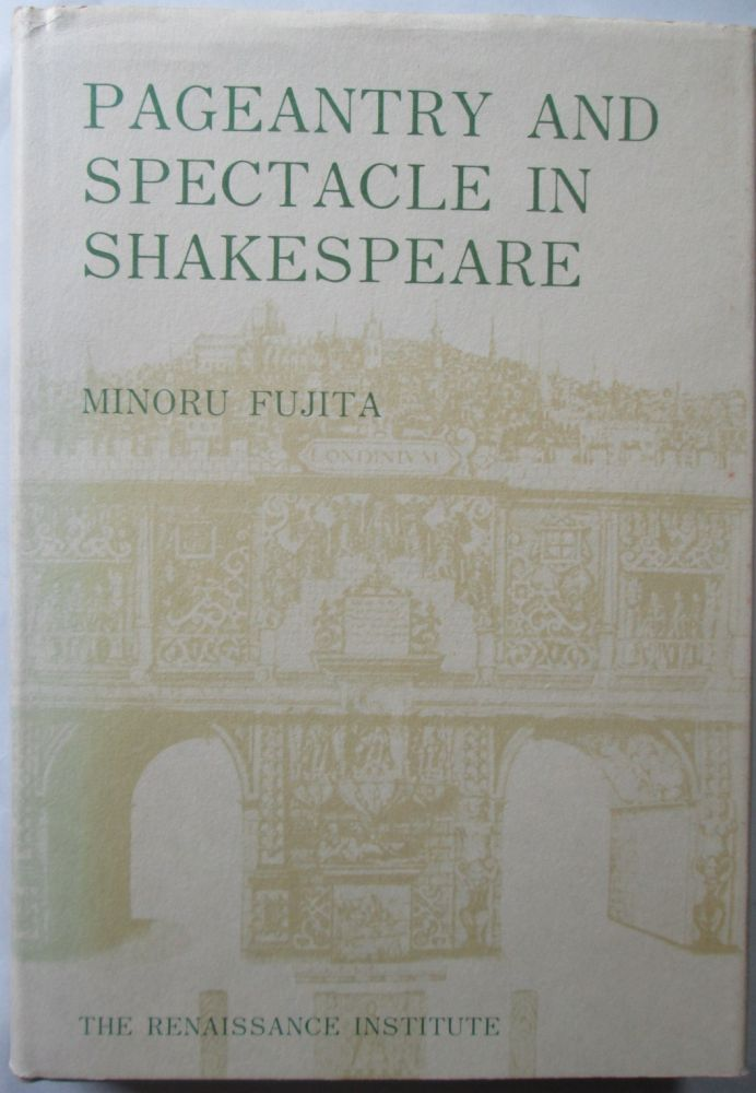 Pageantry and Spectacle in Shakespeare. Minoru Fujita.