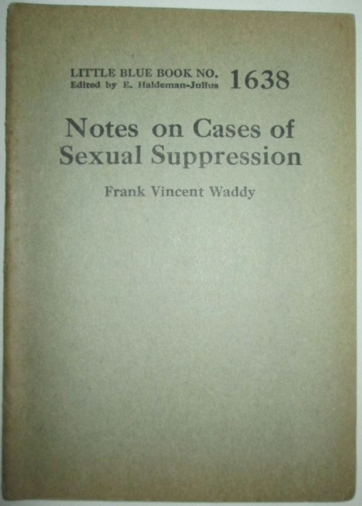 Notes on Cases of Sexual Suppression. Little Blue Book No. 1638. Frank Vincent Waddy, Maynard Shipley, Frank Branigan.