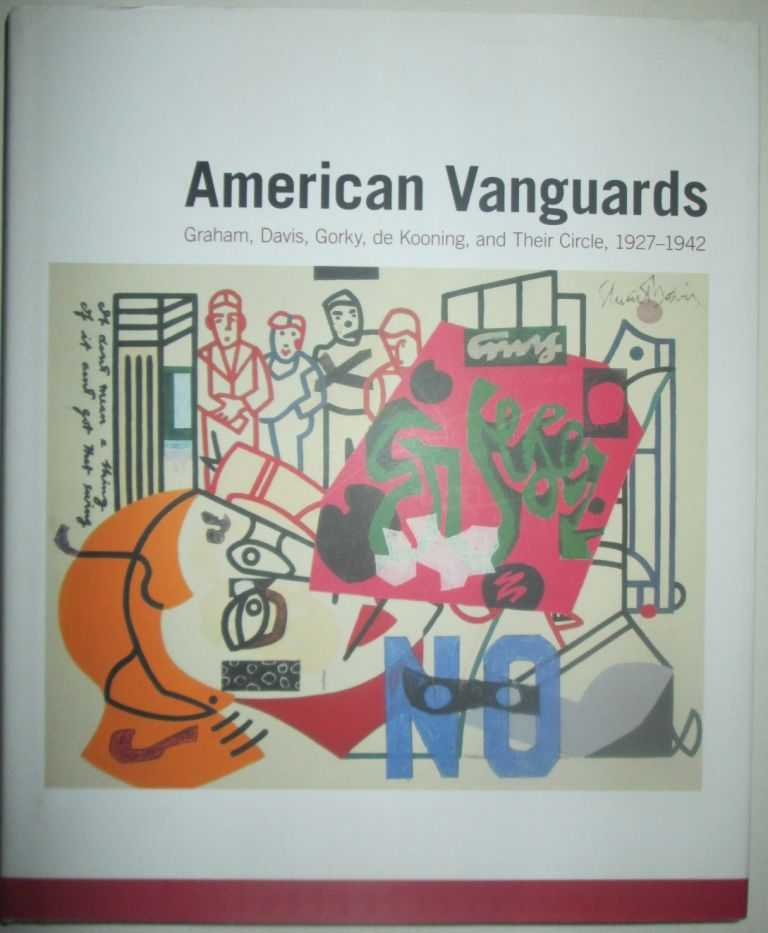 American Vanguards. Graham, Davis, Gorky, de Kooning and Their Circle, 1927-1942. Various Authors.
