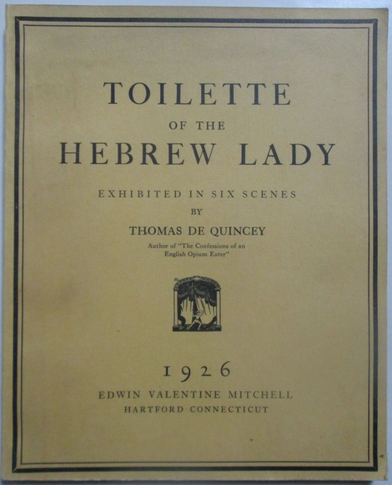 Toilette of the Hebrew Lady Exhibited in Six Scenes. Thomas De Quincey.