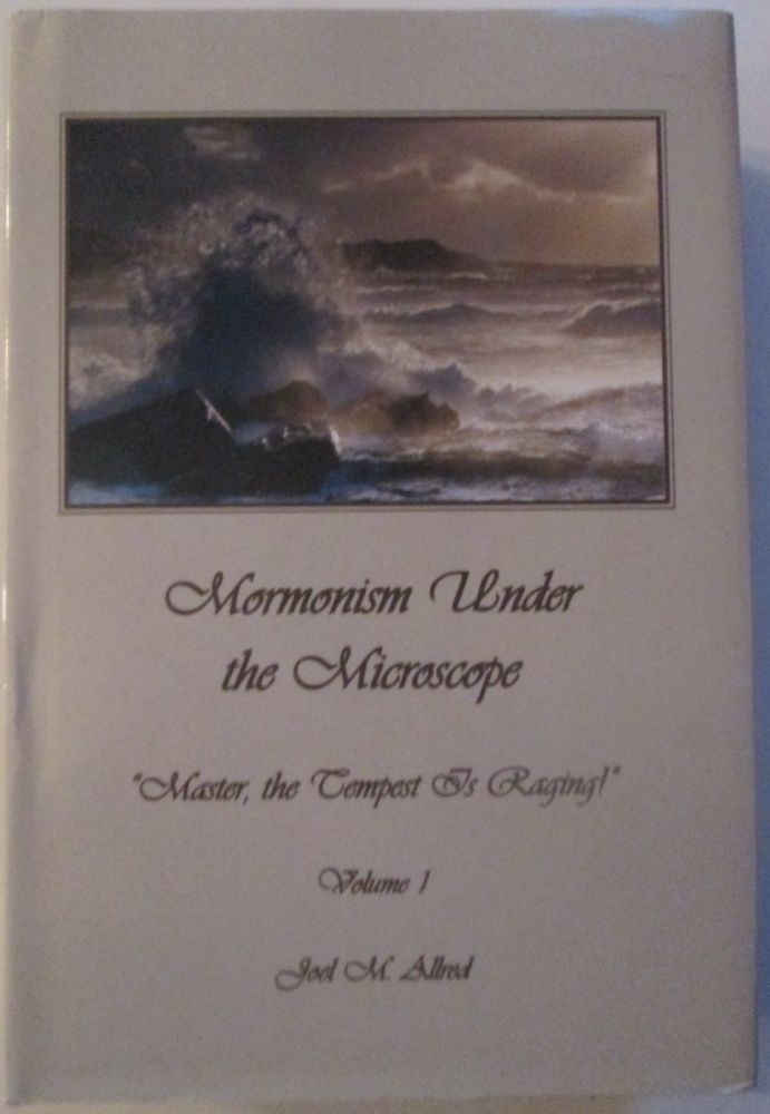 """Mormonism under the Microscope. """"Master, the Tempest is Raging!"""" Volume One. Joel M. Allred."""