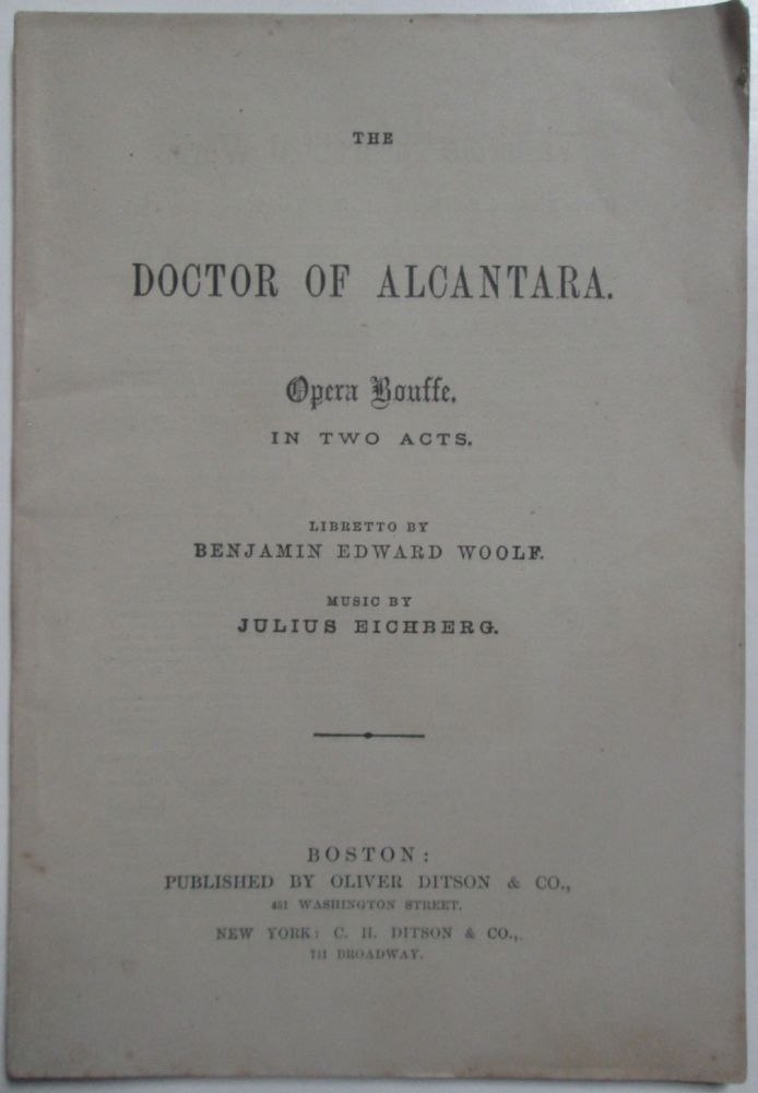 The Doctor of Alcantara. Opera Bouffe. In Two Acts. Benjamin Edward Woolf.