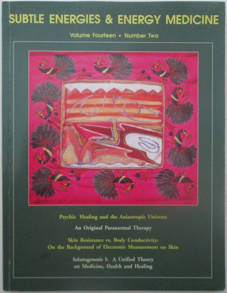 Subtle Energies and Energy Medicine. Volume 14 Number 2. 2003. authors.