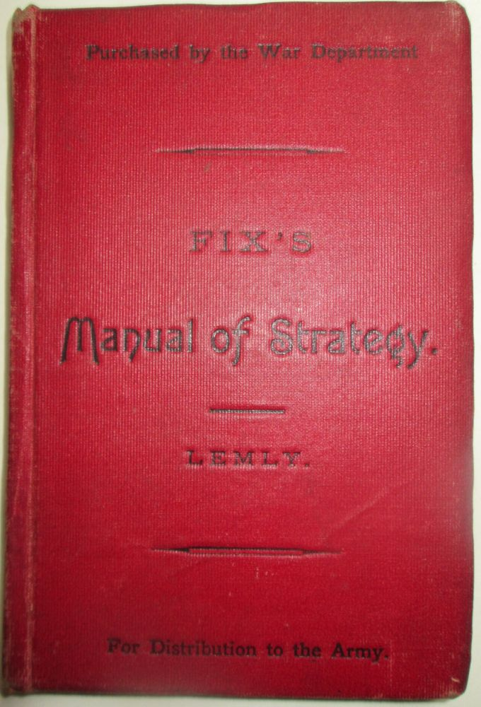Manual of Strategy. With Maps and Plans. H. G. Fix, Henry Rowan Lemly.