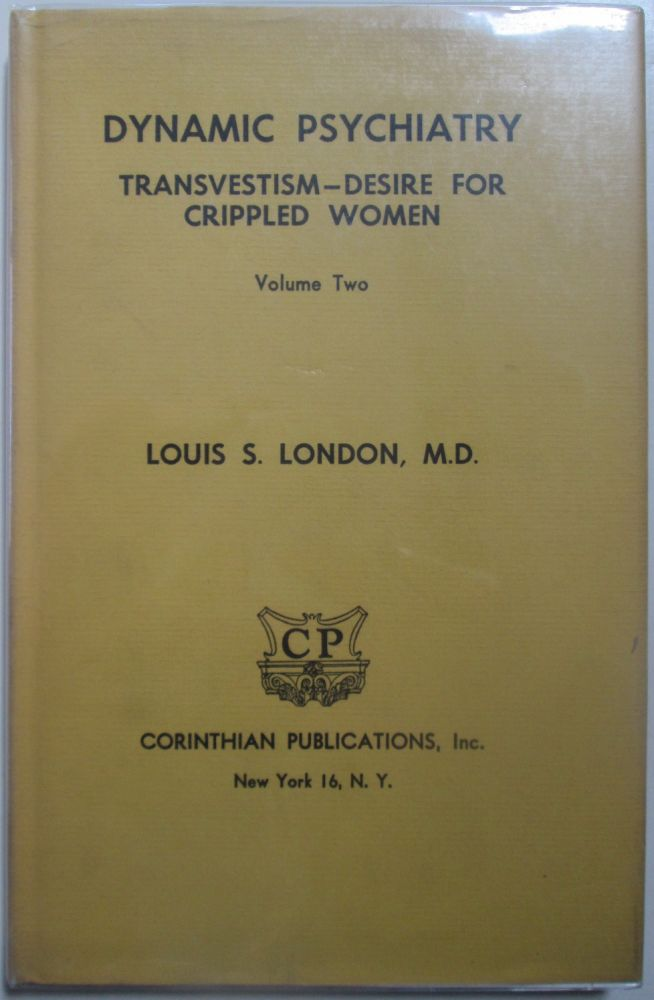 Dynamic Psychiatry. Transvestism-Desire for Crippled Women. Volume Two Only. Louis S. London.