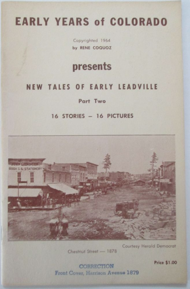 Early Years of Colorado Presents New Tales of Early Leadville Part Two. 16 Stories. 16 Pictures. Rene Coquoz.