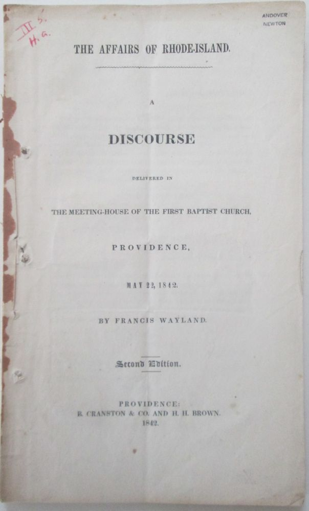 The Affairs of Rhode-Island. A Discourse Delivered in the Meeting-House of the First Baptist Church, Providence, May 22, 1842. Francis Wayland.