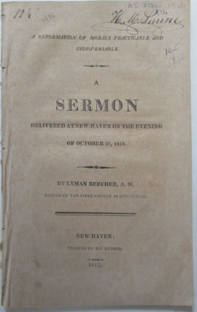 A Reformation of Morals Practicable and Indispensable. A Sermon Delivered at New-Haven on the Evening of October 27, 1812. Lyman Beecher.
