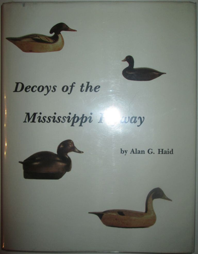 Decoys of the Mississippi Flyway. Alan G. Haid.
