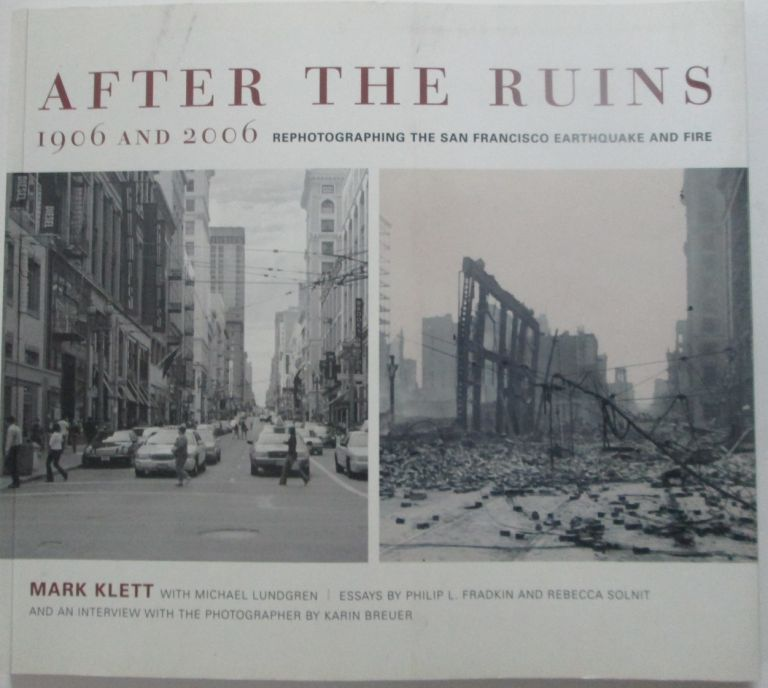 After the Ruins. 1906 and 2006. Rephotographing the San Francisco Earthquake and Fire. Mark Klett.
