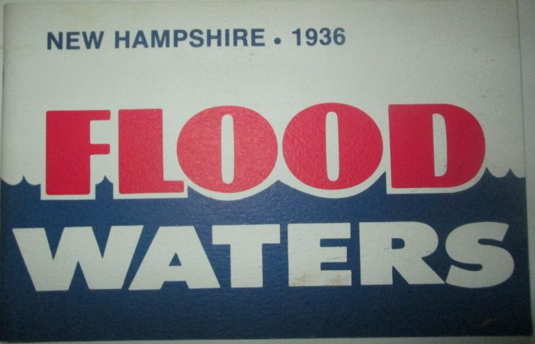 Flood Waters. New Hampshire 1936. No author given.