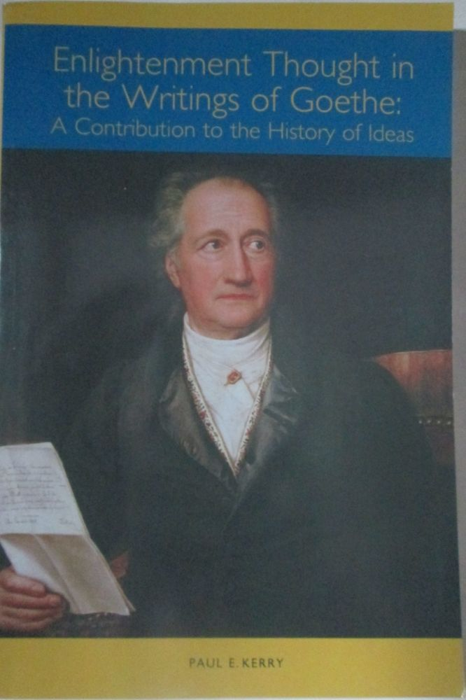 Enlightenment Thought in the Writings of Goethe: A Contribution to the History of Ideas. Paul E. Kerry.