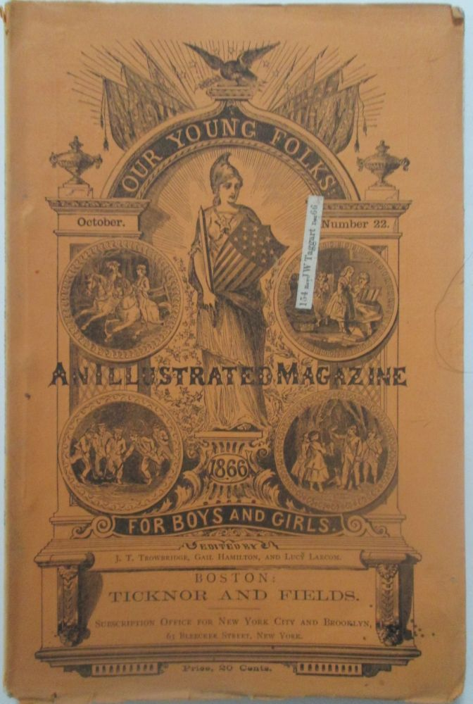 Our Young Folks. An Illustrated Magazine for Boys and Girls. October, 1866. Number 22. Harriet Beecher Stowe, J. T. Trowbridge, Lucretia Hale, Mayne Reid.