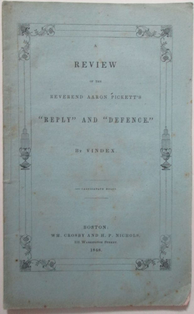 "A Review of the Reverend Aaron Pickett's ""Reply"" and ""Defence."" Vindex, George Allen."