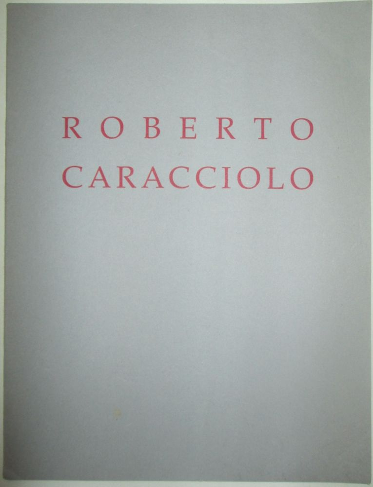 Roberto Caracciolo. Paintings and Works on Paper: the First US Exhibition. Roberto Caracciolo, artist.