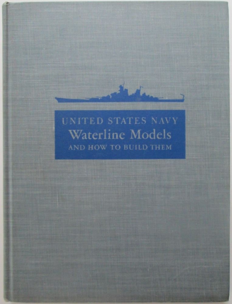 Waterline Models and How to Build them. United States Navy. John Philips Cranwell, Samuel A. Smiley.