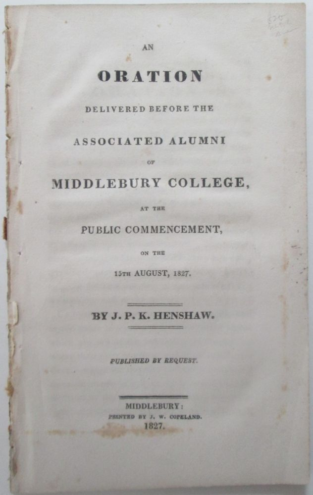 An Oration Delivered before the Associated Alumni of Middlebury College, at the Public Commencement, on the 15th August, 1827. John Prentiss Kewley Henshaw.