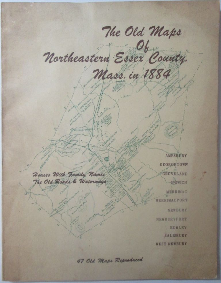 The Old Maps of Northeastern Essex County, Mass. in 1884. No author Given.
