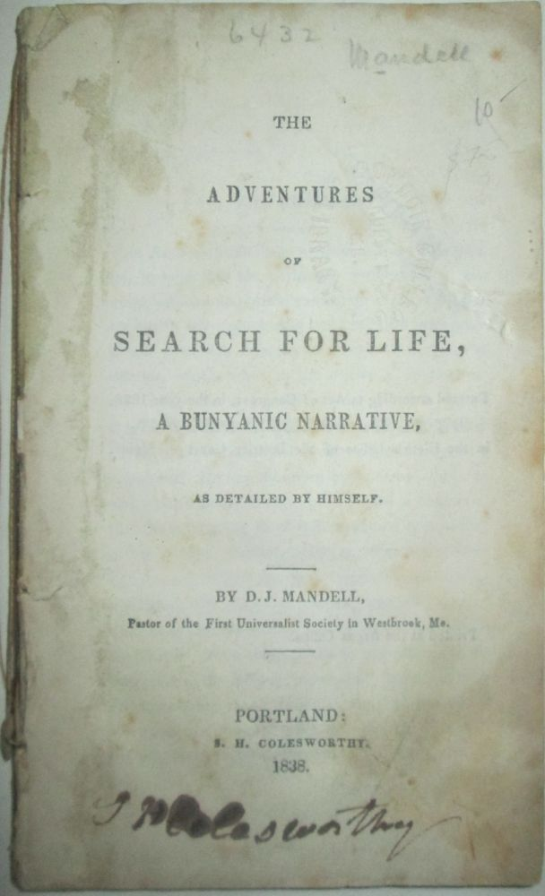 The Adventures of Search for Life, a Bunyanic Narrative, as Detailed by Himself. D. J. Mandell.
