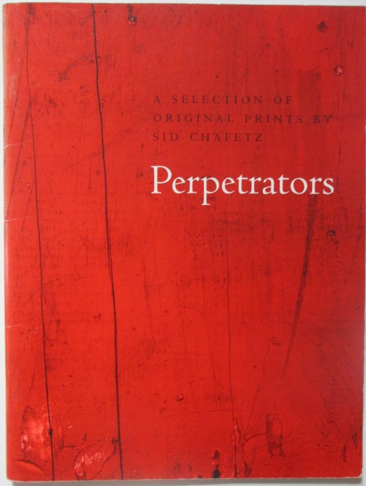Perpetrators. A Selection of Original Prints by Sid Chafetz. Sid Chafetz, artist.