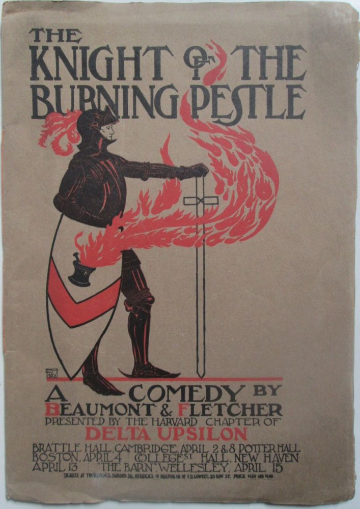 The Knight of the Burning Pestle. A Comedy by Beaumont and Fletcher Presented by the Harvard Chapter of Delta Upsilon. given.
