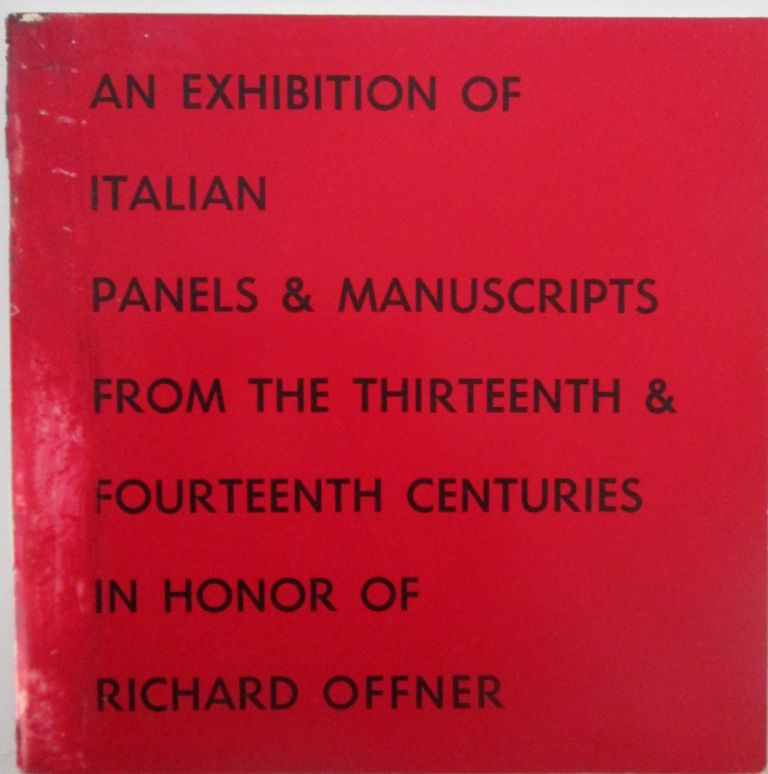 An Exhibition of Italian Panels and Manuscripts from the Thirteenth and Fourteenth Centuries in Honor of Richard Offner. given.