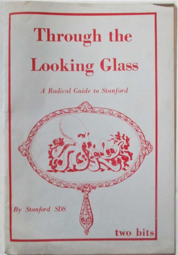 Through the Looking Glass. A Radical Guide to Stanford. Stanford SDS.
