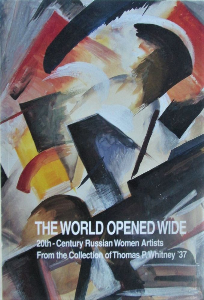 The World Opened Wide. 20th Century Russian Women Artists from the Collection of the Thomas P. Whitney '37. given.