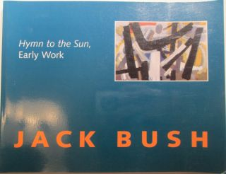 Jack Bush. Hymn to the Sun, Early Work. Michael . Burtch, authors, curator.