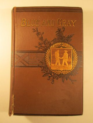 The Blue and the Gray. A Graphic History of the Army of the Potomac and that of Northern...