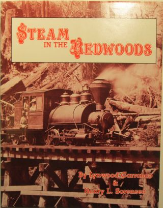 Steam in the Redwoods. Lynwood Carranco, Henry L. Sorenson