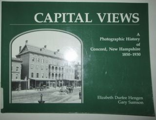 Capital Views. A Photographic History of Concord, New Hampshire 1850-1930. Elizabeth Durfee...