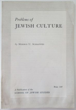 Problems of Jewish Culture. Morris U. Schappes.