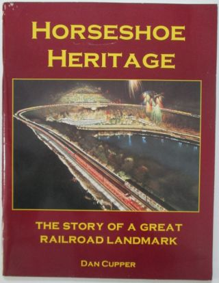 Horseshoe Heritage. The Story of a Great Railroad Landmark. Dan Cupper