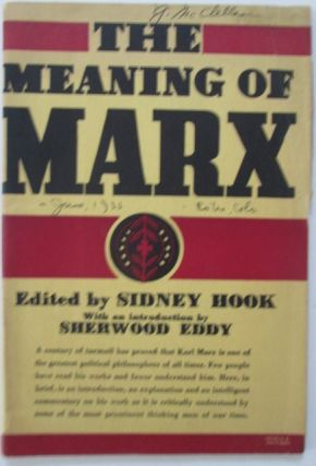 The Meaning of Marx. A Symposium. Bertrand Russell, John Dewey, Morris Cohen, Sidney Hook, Sherwood Eddy.