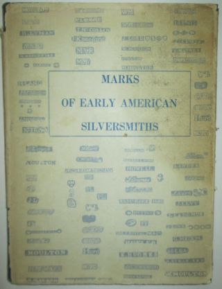 Marks of Early American Silversmiths. With notes on silver, spoon types and list of New York City Silversmiths 1815-1841. Ernest M. Currier.