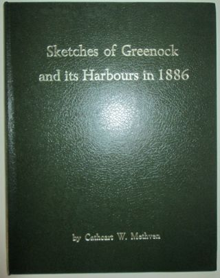 Sketches of Greenock and its Harbours in 1886. Cathcart W. Methven, Artist