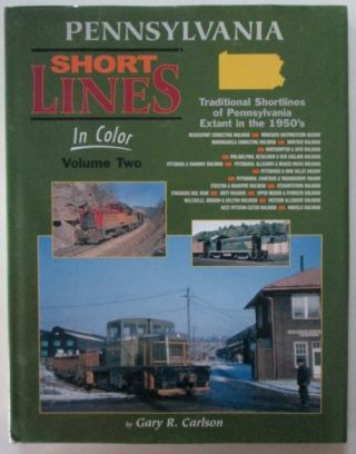 Pennsylvania Short Lines In Color. Volume Two. Gary R. Carlson