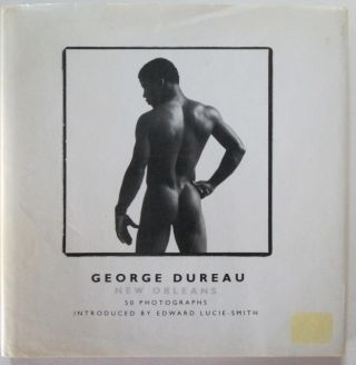 George Dureau New Orleans. 50 Photographs. George Dureau, Edward Lucie-Smith, photographer, foreword.
