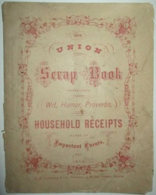The Union Scrap Book containing Wit, Humor, Proverbs, Household Receipts Dates of Important Events, Etc. No author given.