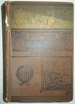 The Life and Deeds of General U.S. Grant. Rev. P. C. Headley, George Lowell Austin.