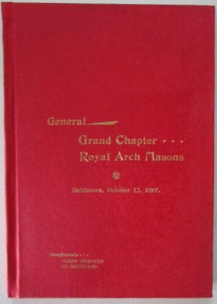 30th Triennial, Centennial of the General Grand Chapter of Royal Arch Masons of the United States of America. Baltimore, MD. October 12th, 1897. No author Given.