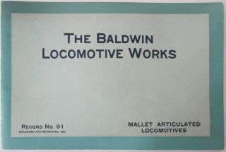 The Baldwin Locomotive Works. Mallet Articulated Locomotives. Record No. 91. Enlarged and Reprinted 1920. Code Word-Redramos. No author given.