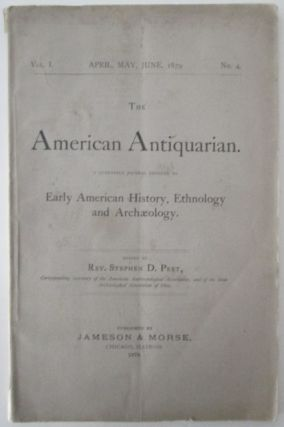 The American Antiquarian. A quarterly journal devoted to Early American History, Ethnology and Archaeology. April, May, June, 1879. Vol 1. No. 4. Stephen D. Peet.